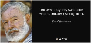 quote-those-who-say-they-want-to-be-writers-and-aren-t-writing-don-t-ernest-hemingway-79-74-41
