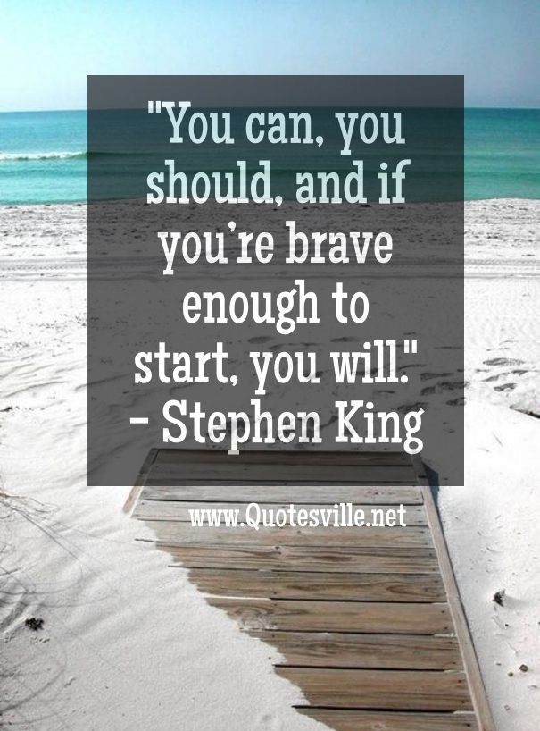 you-can-you-should-and-if-you_re-brave-enough-to-start-you-will-stephen-king